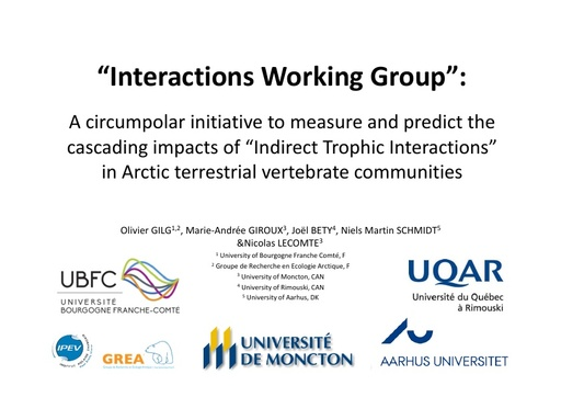 """Interactions Working Group"": A circumpolar initiative to measure and predict the cascading impacts of ""Indirect Trophic Interactions"" in Arctic terrestrial vertebrate communities: Olivier Gilg"