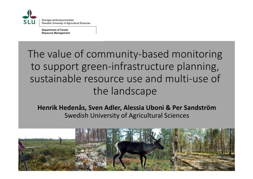 The value of community-based monitoring to support green-infrastructure planning, sustainable resource use and multi-use of the landscape: Henrik Hedenås