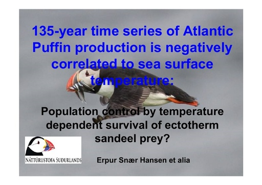 135-year time series of Atlantic Puffin production is negatively correlated to sea surface temperature: Population control by temperature dependent survival of ectotherm sandeel prey? Erpur Hansen
